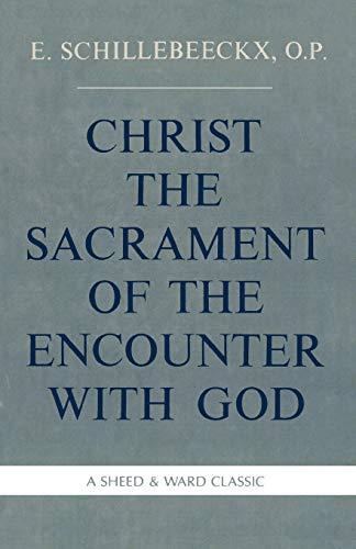 Christ the Sacrament of the Encounter With: Schillebeeckx O.P., Edward