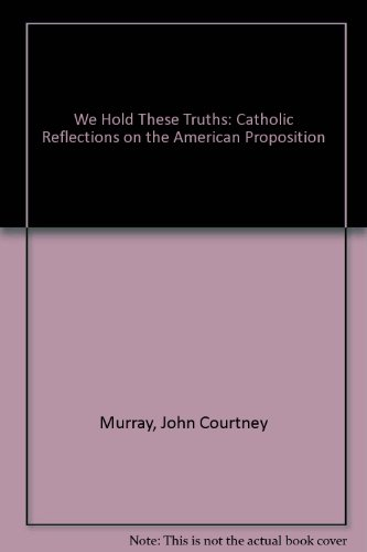 9780934134835: We Hold These Truths: Catholic Reflections on the American Propostion