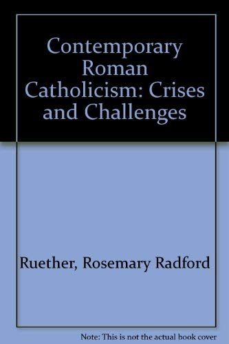 9780934134989: Contemporary Roman Catholicism: Crises and Challenges