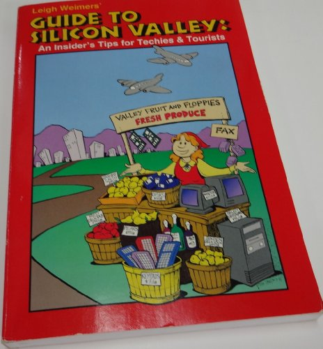 Leigh Weimers' Guide to Silicon Valley: An Insider's Tip for Techies and Tourists: ...