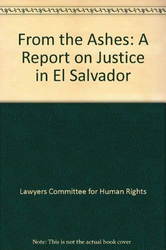9780934143981: From the Ashes: A Report on Justice in El Salvador
