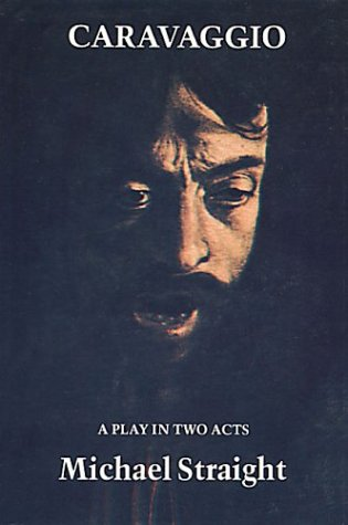 Caravaggio: A Play: Straight, Michael Whitney