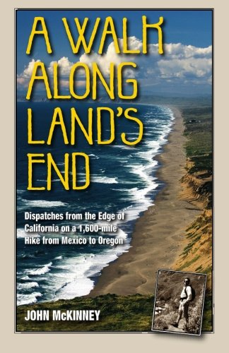 A Walk Along Land's End: Dispatches from the Edge of California on a 1,600-mile hike from ...