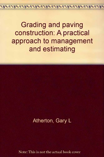 9780934171007: Grading and paving construction: A practical approach to management and estimating