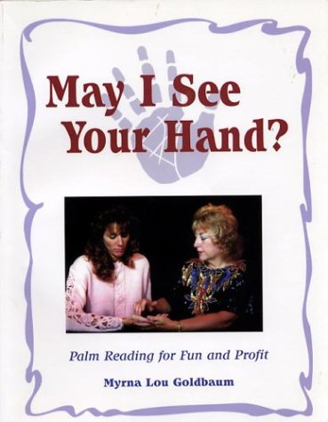 May I See Your Hand? Palm Reading for Fun and Profit: Goldbaum, Myrna
