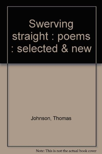 Swerving straight : poems : selected & new: Johnson, Thomas