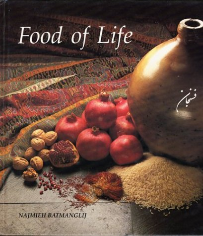 Food of Life: A Book of Ancient Persian and Modern Iranian Cooking and Ceremonies: Batmanglij, ...