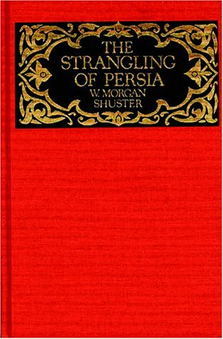 9780934211062: The Strangling of Persia: Story of the European Diplomacy and Oriental Intrigue That Resulted in the Denationalization of Twelve Million Mohammedans (Persia Observed Series)
