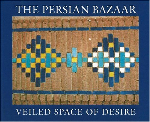 9780934211376: The Persian Bazaar: Veiled Space of Desire