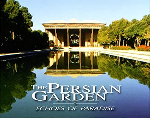 9780934211468: The Persian Garden: Echoes of Paradise