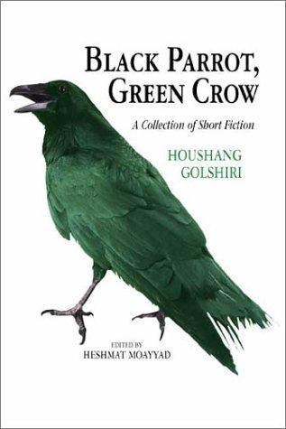Black Parrot, Green Crow: A Collection of Short Fiction: Gulshiri, Hushang; Golshiri, Houshang