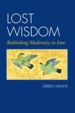 9780934211901: Lost Wisdom: Rethinking Modernity in Iran