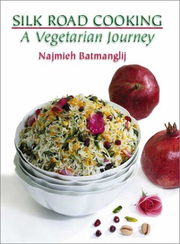 Silk Road Cooking: A Vegetarian Journey: Najmieh Batmanglij