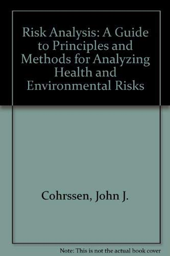Risk Analysis: A Guide to Principles and: John J. Cohrssen,