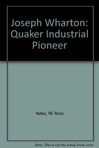 Joseph Wharton: Quaker Industrial Pioneer: Yates, W. Ross
