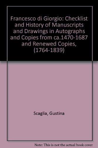 Francesco Di Giorgio: Checklist and History of Manuscripts and Drawings in Autographs and Copies ...