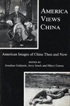 America Views China: American Images of China Then and Now: Jonathan Goldstein