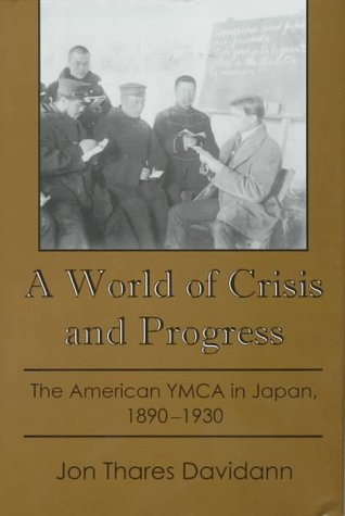 A World of Crisis and Progress: The American YMCA in Japan, 1890-1930 (Hardback): Jon Thares ...