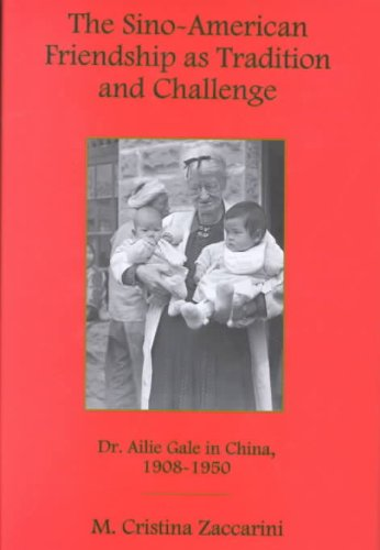 9780934223706: The Sino-American Friendship As Tradition and Challenge: Dr. Ailie Gale in China, 1908-1950