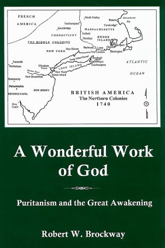 A Wonderful Work of God: Puritanism and the Great Awakening: Brockway, Robert