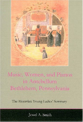 Music, Women, and Pianos in Antebellum Bethlehem, Pennsylvania: The Moravian Young Ladies' Seminary