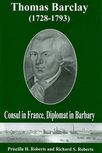 9780934223980: Thomas Barclay (1728-1793): Consul in France, Diplomat in Barbary
