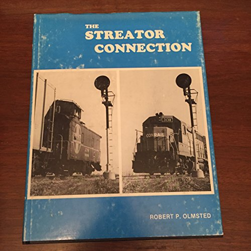 The Streator Connection, Where Conrail Meets the Santa Fe (0934228051) by Robert P. Olmsted
