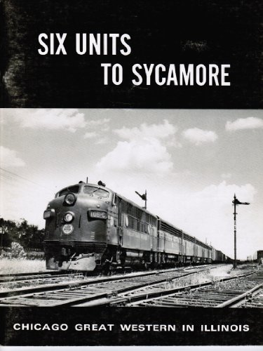 Six Units to Sycamore: Chicago & Great Western in Illinois (9780934228077) by Olmsted, Robert P.