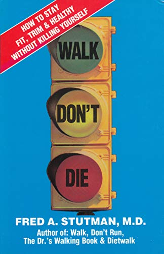 Walk Dont Die: How to Stay Fit, Trim and Healthy Without Killing Yourself