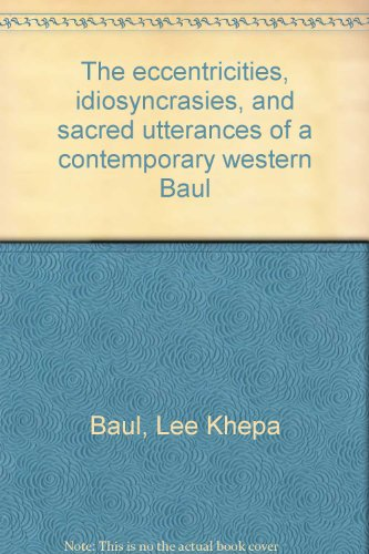 9780934252249: The eccentricities, idiosyncrasies, and sacred utterances of a contemporary western Baul