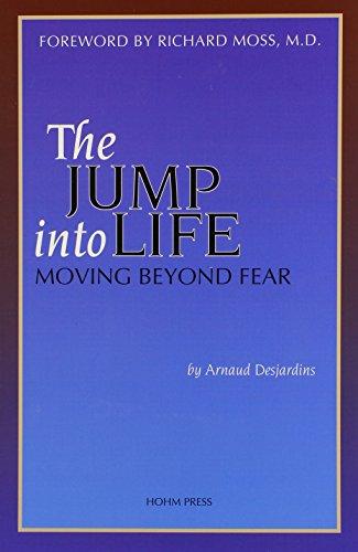 The Jump Into Life: Moving Beyond Fear: Desjardins, Arnaud
