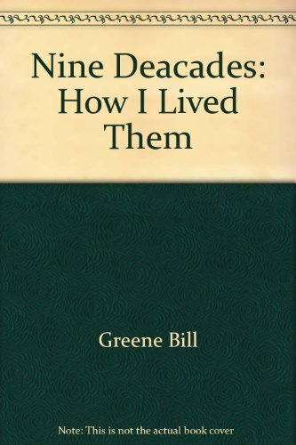 Nine Decades: How I Lived Them; A Memoir (0934257477) by Bill Greene