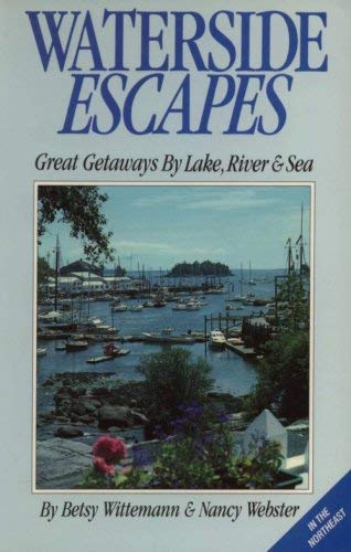 Waterside Escapes: Great Gataways by Lake, River and Sea: Wittemann, Betsy