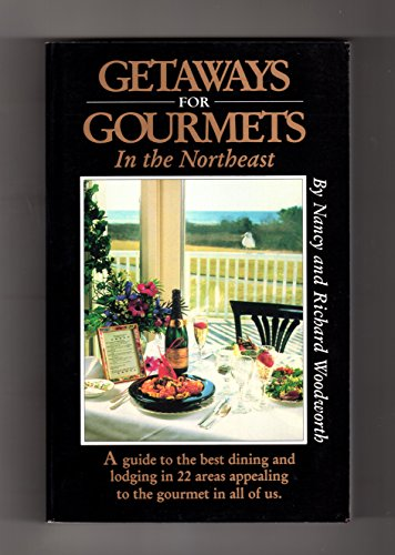 Getaways For Gourmets In The Northeast: Webster, Nancy V.; Woodworth, Richard; Woodworth, Nancy