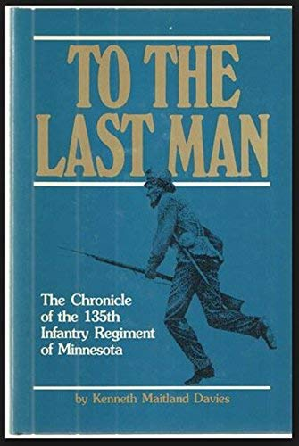 To the Last Man: The Chronicle of the 135th Infantry Regiment of Minnesota: Davies, Kenneth ...