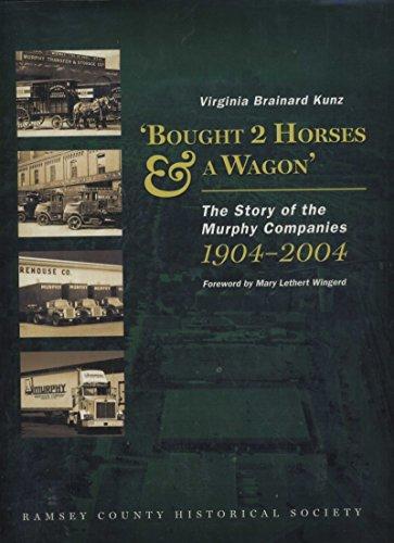 Bought 2 Horses & A Wagon' : The Story of the Murphy Companies: Kunz, Virginia Brainard