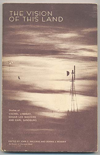Vision of This Land: Studies of Vachel Lindsay, Edgar Lee Masters, & Carl Sandburg (0934312001) by John E. Hallwas; Dennis J. Reader
