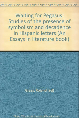 Waiting for Pegasus: Studies of the presence of symbolism and decadence in Hispanic letters (An ...