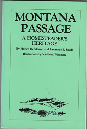 Montana Passage a Homesteader's Heritage: Henderson, Harley and