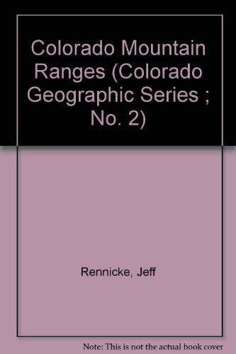 Colorado Mountain Ranges (Colorado Geographic Series ; No. 2): Rennicke, Jeff