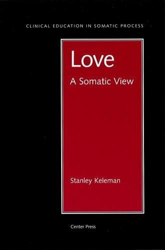 Love: A Somatic View (Clinical Education in Somatic Process): Keleman, Stanley