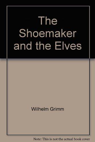 The Elves and the Shoemaker: Jacob Grimm; Wilhelm K. Grimm
