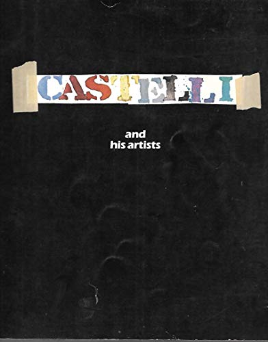 9780934324038: Castelli and His Artists/Twenty-Five Years: A Catalogue and Exhibition Marking the Twenty-Fifth Anniversary of the Castelli Gallery