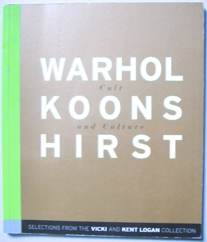 Warhol, Koons, Hirst and Culture: Selections from the Kent and Vicki Logan Collection: Sobel, Dean