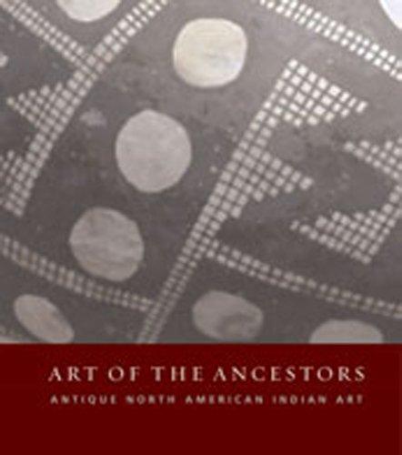 Art Of The Ancestors: Antique North American Indian Art: Everett Shaw, George