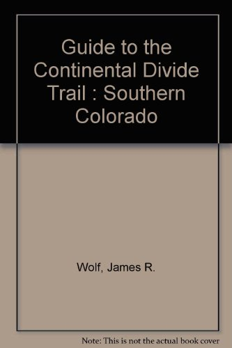 Guide to the Continental Divide Trail : Southern Colorado: Wolf, James R.