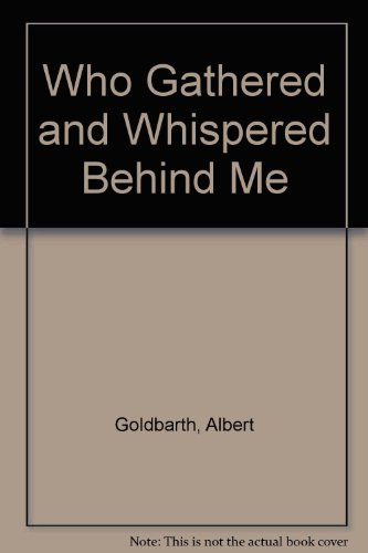 Who Gathered and Whispered Behind Me: Goldbarth, Albert