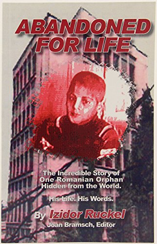 9780934334136: Abandoned For Life: The Incredible Storty of One Romanian Orphan Hidden From the World : His Life. His Words.