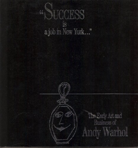 Success Is a Job in New York: The Early Art and Business of Andy Warhol (0934349053) by Donna De Salvo; Trevor Fairbrother; J. Miller; Andy Warhol