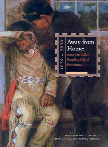 Away from Home - American Indian Boarding: Margaret L. Archuleta,